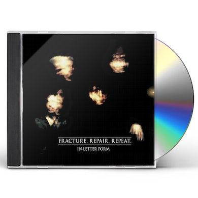 IN LETTER FORM FRACTURE. REPAIR. REPEAT CD