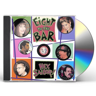 Eight to the Bar HEY SAILOR CD