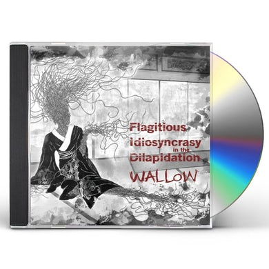 Flagitous Idiosyncrasyin The Dilapidation WALLOW CD