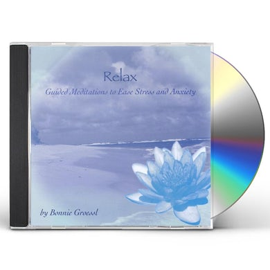 Bonnie Groessl RELAX: GUIDED MEDITATIONS TO EASE STRESS & ANXIETY CD
