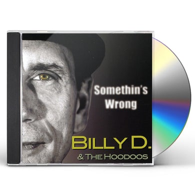 Billy D & The Hoodoos SOMETHIN'S WRONG CD