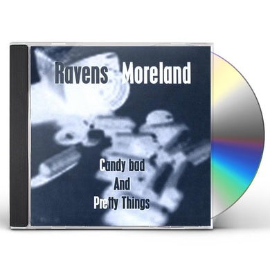 RAVENS MORELAND CANDY BAD & PRETTY THINGS CD