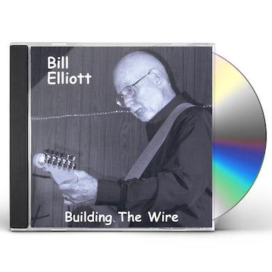 Bill Elliott BUILDING THE WIRE CD