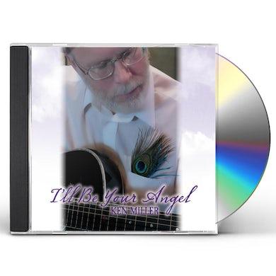Ken Miller ILL BE YOUR ANGEL CD