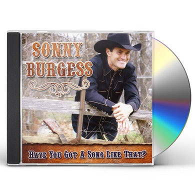 Sonny Burgess HAVE YOU GOT A SONG LIKE THAT CD