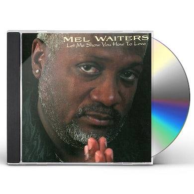 Mel Waiters LET ME SHOW YOU HOW TO LOVE CD