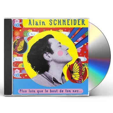 Alain Schneider PLUS LOIN QUE LE BOUT DE TON NEZ CD