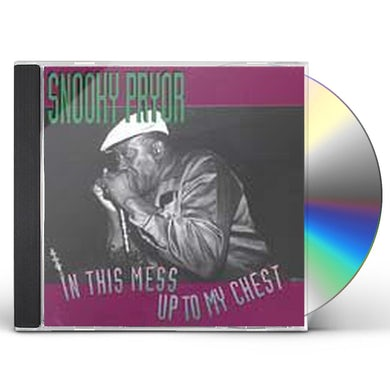 Snooky Pryor IN THIS MESS UP TO MY CHEST CD