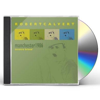 Robert Calvert MANCHESTER 1986 - IN VITRO BREE CD