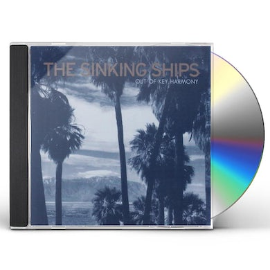 Sinking Ships OUT OF KEY HARMONY CD