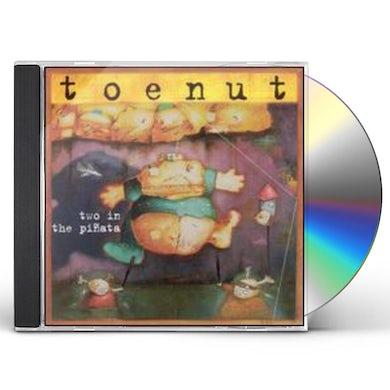 Toenut TWO IN THE PINATA CD
