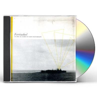 Ferriswheel UN PEU AU NORD ET SANS DISTORSION CD