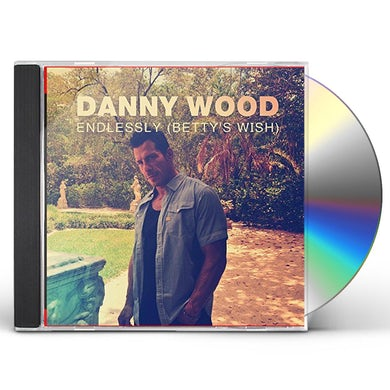 Danny Wood ENDLESSLY (BETTY'S WISH) CD