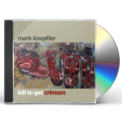 Mark Knopfler KILL TO GET CRIMSON CD