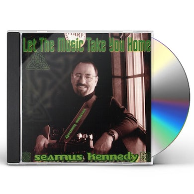 Seamus Kennedy LET THE MUSIC TAKE YOU HOME CD