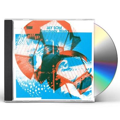 JAY SOM EVERYBODY WORKS CD