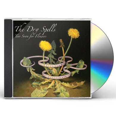 Dry Spells TOO SOON FOR FLOWERS CD