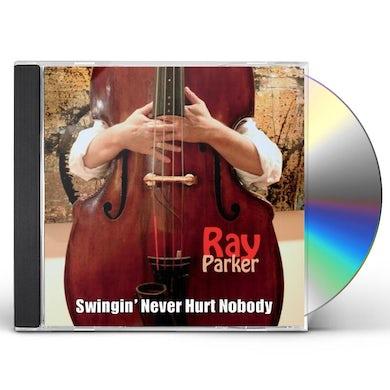 Ray Parker SWINGIN NEVER HURT NOBODY CD