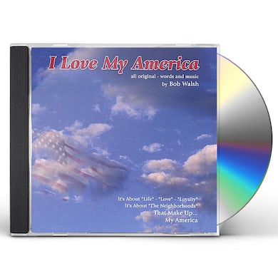 Bob Walsh I LOVE MY AMERICA CD