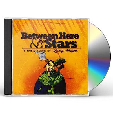 Larry Hooper BETWEEN HERE & THE STARS CD