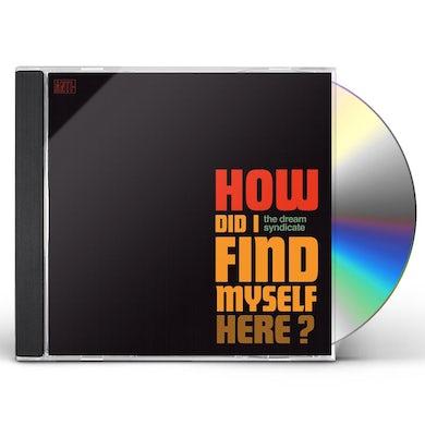The Dream Syndicate HOW DID I FIND MYSELF HERE CD