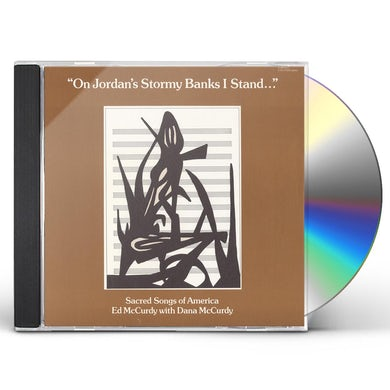 Ed McCurdy ON JORDAN'S STORMY BANKS I STAND CD