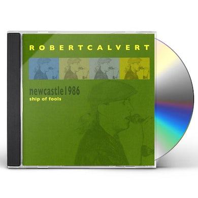 Robert Calvert NEWCASTLE 1986: SHIP OF FOOLS CD