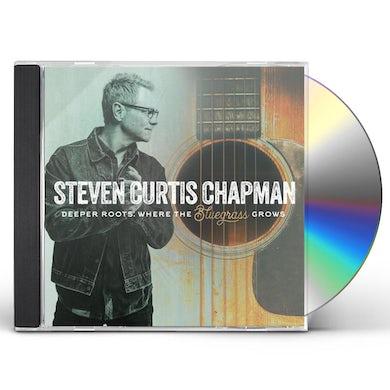 Steven Curtis Chapman DEEPER ROOTS: WHERE THE BLUEGRASS GROWS CD
