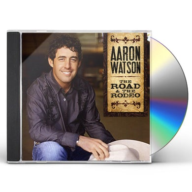 Aaron Watson ROAD & THE RODEO CD