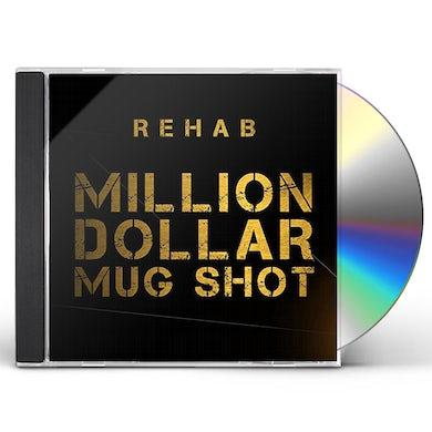 Rehab MILLION DOLLAR MUG SHOT CD