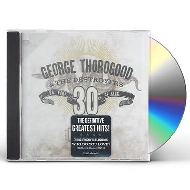 George Thorogood & The Destroyers Greatest Hits:30 Years Of Rock CD
