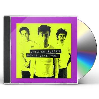 Cheater Slicks DON'T LIKE YOU CD
