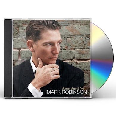 Mark Robinson SOME SMALL DIVE CD