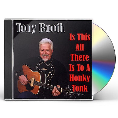 Tony Booth IS THIS ALL THERE IS TO A HONKY TONK CD