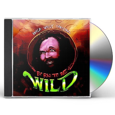 Wild Willy Parsons BORN TO BE WILD CD