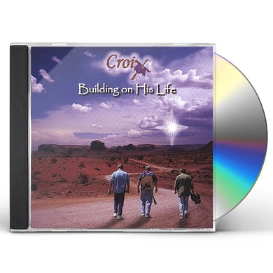 CROIX BUILDING ON HIS LIFE CD