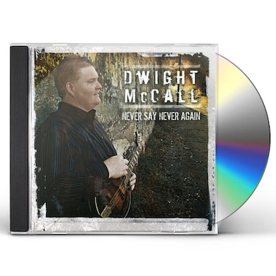 Dwight McCall NEVER SAY NEVER AGAIN CD