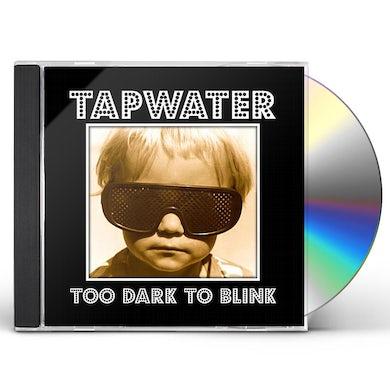 Tapwater TOO DARK TO BLINK CD