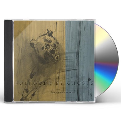 Followed By Ghosts DEAR MONSTERS BE PATIENT CD