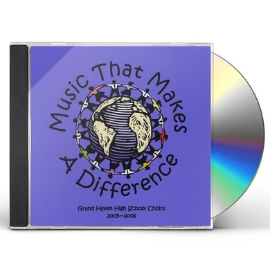 Grand Haven High School Choirs MUSIC THAT MAKES A DIFFERENCE CD