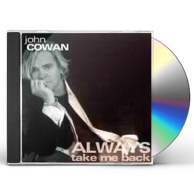 John Cowan ALWAYS TAKE ME BACK CD