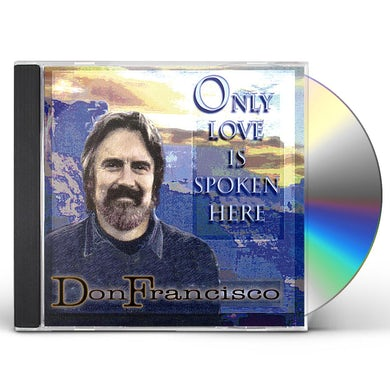 Don Francisco ONLY LOVE IS SPOKEN HERE CD