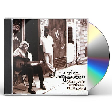 Eric Andersen YOU CAN'T RELIVE THE PAST CD