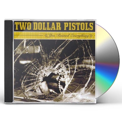Two Dollar Pistols YOU RUINED EVERYTHING CD