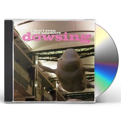 Dowsing DONT EVEN CARE ANYMORE CD
