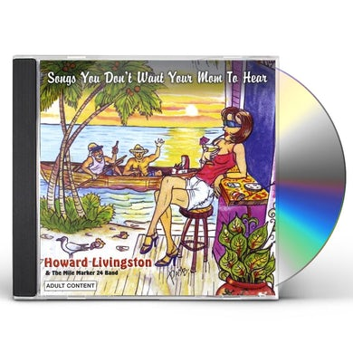 Howard Livingston & Mile Marker 24 SONGS YOU DON'T WANT YOUR MOM TO HEAR CD