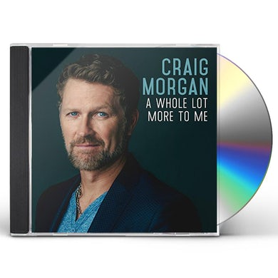 Craig Morgan WHOLE LOT MORE TO ME CD