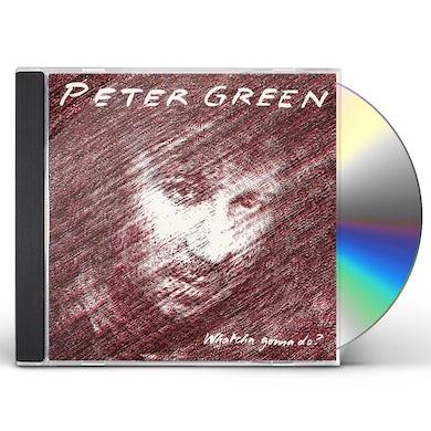 Peter Green WHATCHA GONNA DO CD