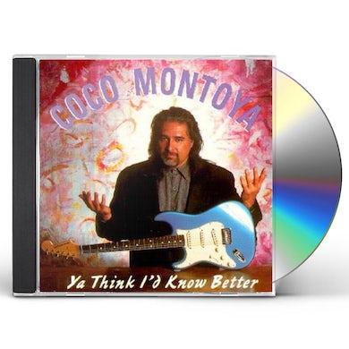 Coco Montoya YA THINK I'D KNOW BETTER CD