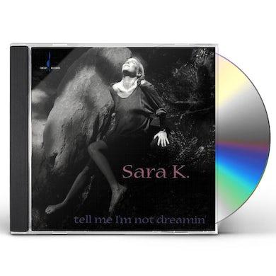 Sara K. TELL ME I'M NOT DREAMIN CD